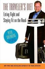 The Traveler's Diet: Eating Right and Staying Fit on the Road by Peter...