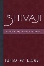 Shivaji : Hindu King in Islamic India by James W. Laine (2003, Hardcover)