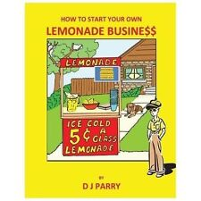 How to Start Your Own Lemonade Business by D. Parry (2013, Paperback)