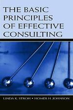 The Basic Principles of Effective Consulting by Stroh, Linda K., Johnson, Homer