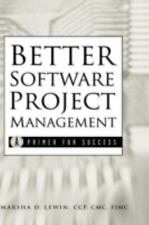 Better Software Project Management : A Primer for Success by Marsha D. Lewin...