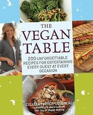 The Vegan Table : 200 Unforgettable Recipes for Entertaining Every Guest at Ever