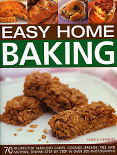 Easy Home Baking: 70 fabulous cakes, cookies, breads, pies and muffins, shown st