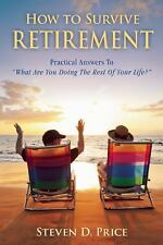 How to Survive Retirement: Reinventing Yourself for the Life Youve Always Wanted
