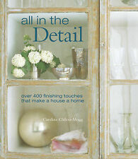All in the Detail: Over 400 Finishing Touches That Make a House a Home, Caroline