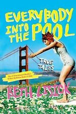 Everybody into the Pool : True Tales by Beth Lisick (2006, Paperback)