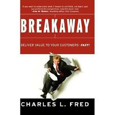 Breakaway : Deliver Value to Your Customers--Fast! by Charles L. Fred (2002,...