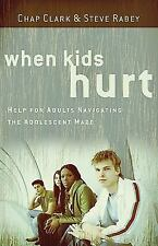 When Kids Hurt : Help for Adults Navigating the Adolescent Maze by Chap Clark...