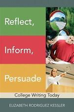 Reflect, Inform, Persuade : College Writing Today by Elizabeth R. Kessler...