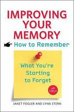 Improving Your Memory : How to Remember What You're Starting to Forget by...