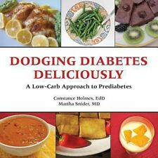 Dodging Diabetes Deliciously a Low-Carb Approach to Prediabetes, Martha Snider,