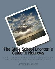 The Bible School Dropout's Guide to Hebrews : (The Self-Paced Study Guide for...