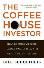 The Coffeehouse Investor: How to Build Wealth, Ignore Wall Street, and Get On w