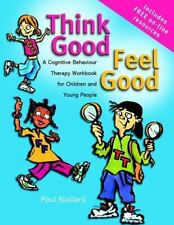 Think Good - Feel Good : A Cognitive Behaviour Therapy Workbook for Children...