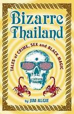 Bizarre Thailand: Tales of Crime, Sex and Black Magic, Jim Algie, Very Good, Pap