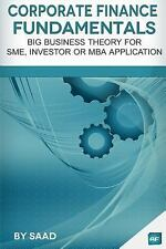 Corporate Finance Fundamentals : Big Business Theory for SME, Investor or MBA...