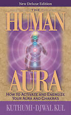 The Human Aura: How to Activate and Energize Your Aura and Chakras by Kuthumi