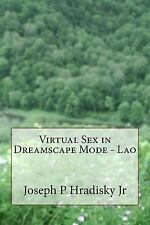 Virtual Sex in Dreamscape Mode - Lao by Joseph Hradisky (2013, Paperback)
