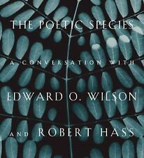 The Poetic Species: A Conversation with Edward O. Wilson and Robert Hass, Hass,