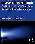 Plasma Engineering : Applications from Aerospace to Bio and Nanotechnology by...