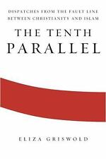 The Tenth Parallel : Dispatches from the Fault Line Between Christianity and Isl