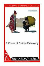 A Course of Positive Philosophy [Christmas Summary Classics] by Auguste Comte...