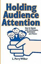 Holding Audience Attention: How To Speak With Confidence, Substance And Power