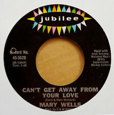 MARY WELLS - CAN'T GET AWAY FROM YOUR LOVE - JUBILEE LBL - SOUL DANCE 45