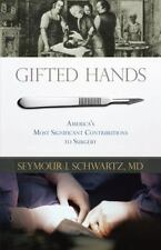 Gifted Hands: America's Most Significant Contributions to Surgery by Schwartz,