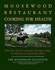 The Moosewood Restaurant Cooking for Health: More Than 200 New Vegetarian and Ve