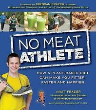 No Meat Athlete: Run on Plants and Discover Your Fittest, Fastest, Happiest...