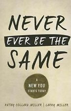 Never Ever Be the Same: A New You Starts Today by Kathy Collard Miller, Larry M