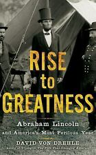 Rise to Greatness : Abraham Lincoln and America's Most Perilous Year by David...