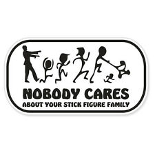"Nobody Cares About Your Stick Figure Family car bumper sticker decal 5"" x 3"""