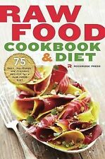 Raw Food Cookbook and Diet: 75 Easy, Delicious, and Flexible Recipes for a...