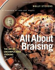 All About Braising: The Art of Uncomplicated Cooking by Molly Stevens(Hardcover)