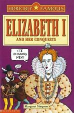 Elizabeth I and Her Conquests (Horribly Famous), Margaret Simpson, New Book