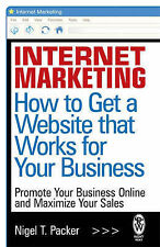 Internet Marketing: How to Get a Website that Works for Your Business, Packer, N