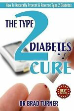 The Type 2 Diabetes Cure : How to Naturally Prevent and Reverse Type 2...