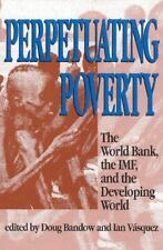 Perpetuating Poverty: The World Bank, the IMF, and the Developing World