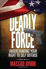Deadly Force - Understanding Your Right To Self Defense  by Massad Ayoob (Pbk)