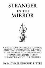 Stranger In The Mirror: A True Story of Stroke Survival and Transformation writt