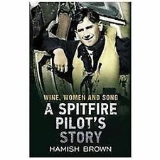 Wine, Women and Song: A Spitfire Pilot's Story, Brown, Hamish