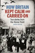 How Britain Kept Calm and Carried on: True Stories from the Home Front by Anton…
