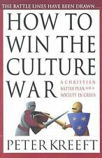 How to Win the Culture War : A Christian Battle Plan for a Society in Crisis...