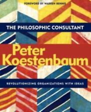 The Philosophic Consultant: Revolutionizing Organizations with Ideas by Peter Ko