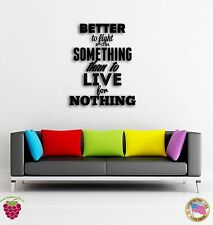 Wall Stickers Vinyl  Quote Message Inspire Better To Fight For Something  z1549