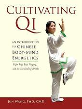 Cultivating Qi: An Introduction to Chinese Body-Mind Energetics, Wang Ph.D.  C.M