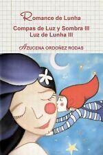 Romance de Lunha Compas de Luz y Sombra III Luz de Lunha III by Azucena...