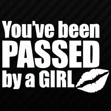 YOU'VE BEEN PASSED BY A GIRL FUNNY CAR VAN EURO JDM DUB VINYL DECAL STICKER